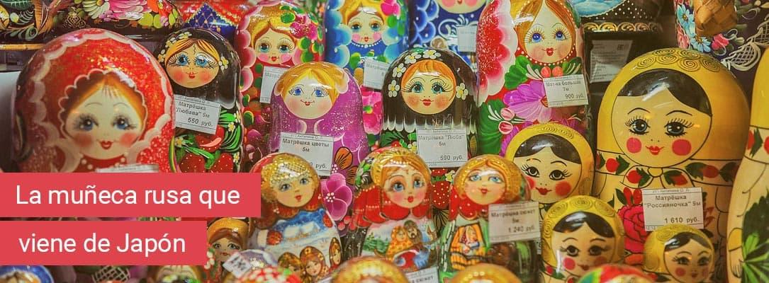 El origen japonés de las muñecas rusas matrioshkas